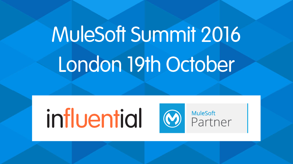 MuleSoft Summit London, October 19th 2016 with Official Partners Influential Software